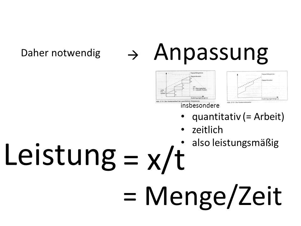 Daher notwendig  Anpassung insbesondere quantitativ (= Arbeit) zeitlich also leistungsmäßig = Menge/Zeit Leistung = x/t