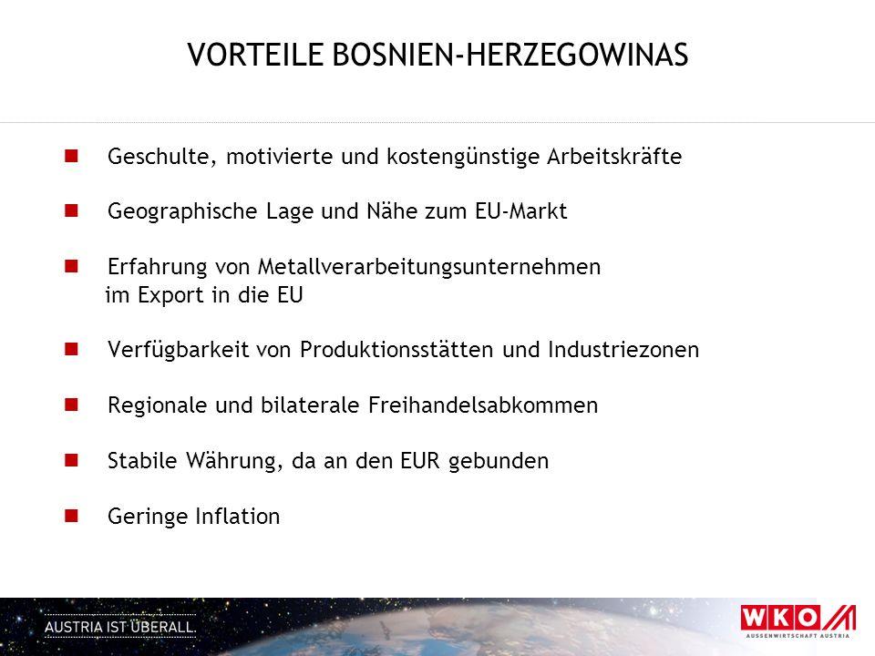 VORTEILE BOSNIEN-HERZEGOWINAS Geschulte, motivierte und kostengünstige Arbeitskräfte Geographische Lage und Nähe zum EU-Markt Erfahrung von Metallvera