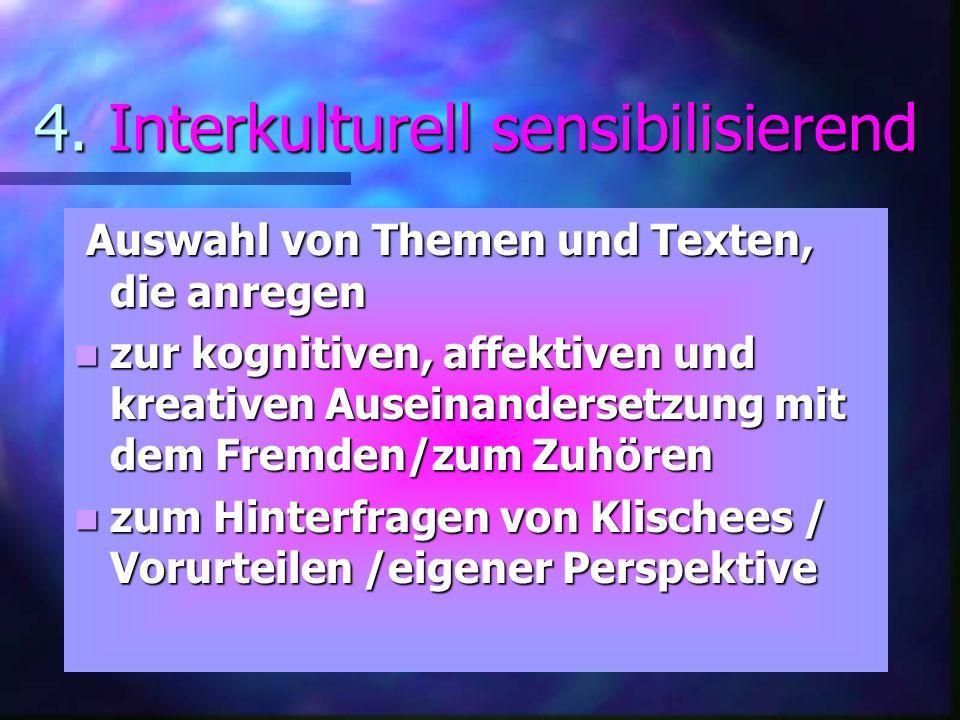 4. Interkulturell sensibilisierend Auswahl von Themen und Texten, die anregen Auswahl von Themen und Texten, die anregen zur kognitiven, affektiven un