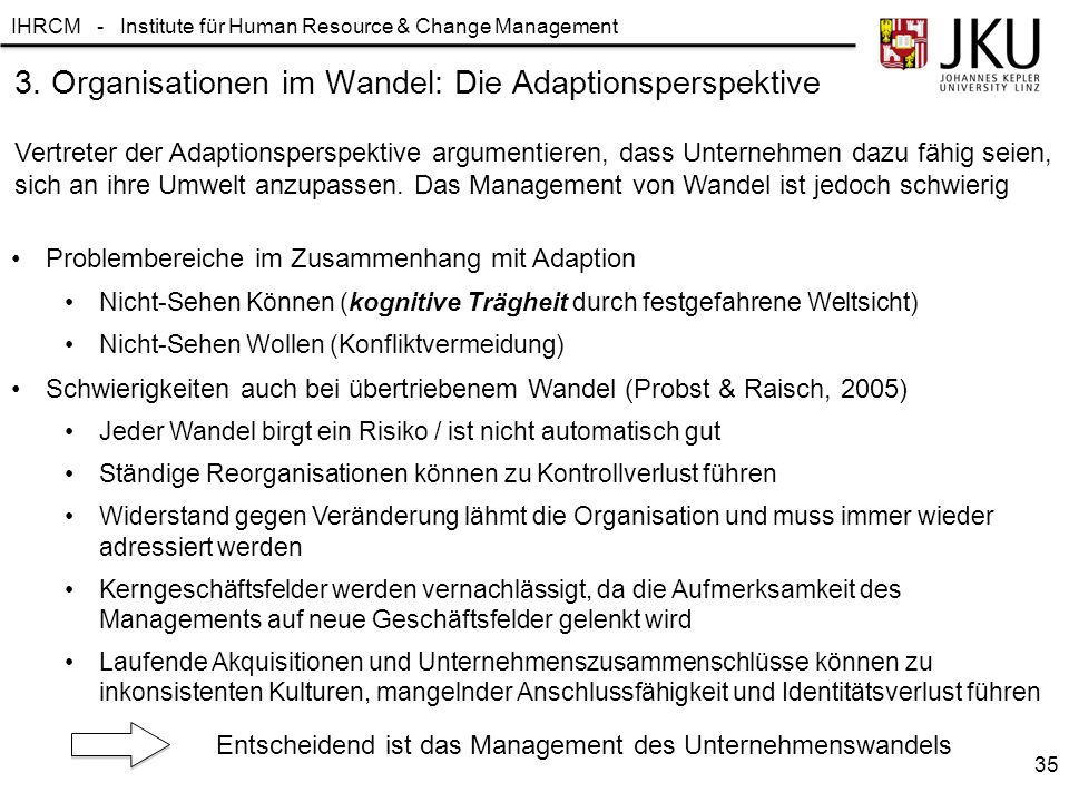 IHRCM - Institute für Human Resource & Change Management 3. Organisationen im Wandel: Die Adaptionsperspektive Vertreter der Adaptionsperspektive argu