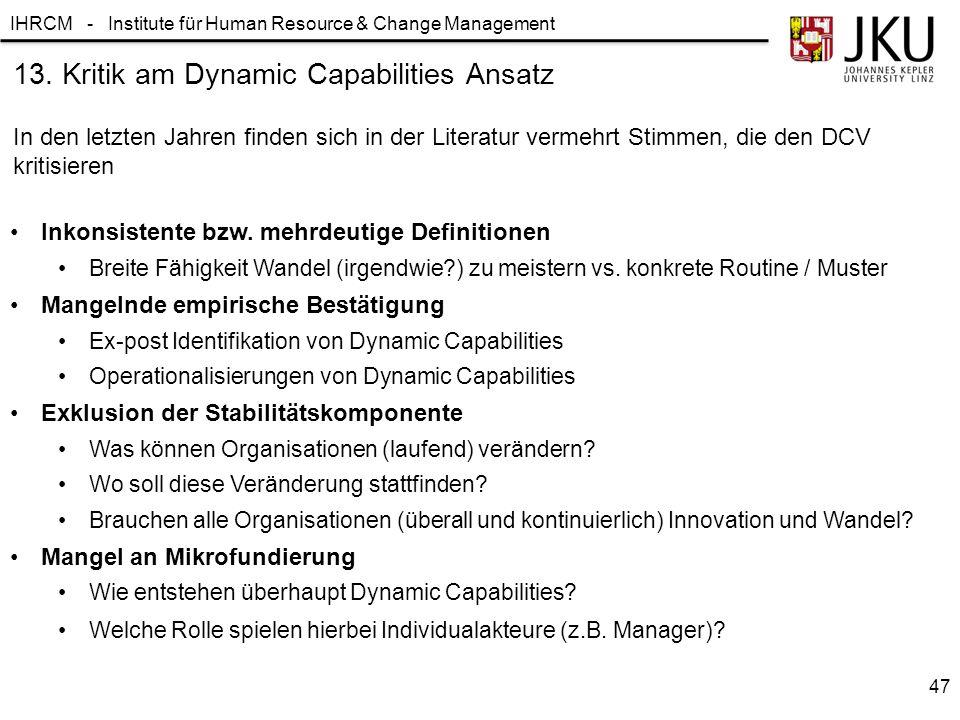 IHRCM - Institute für Human Resource & Change Management 13. Kritik am Dynamic Capabilities Ansatz In den letzten Jahren finden sich in der Literatur