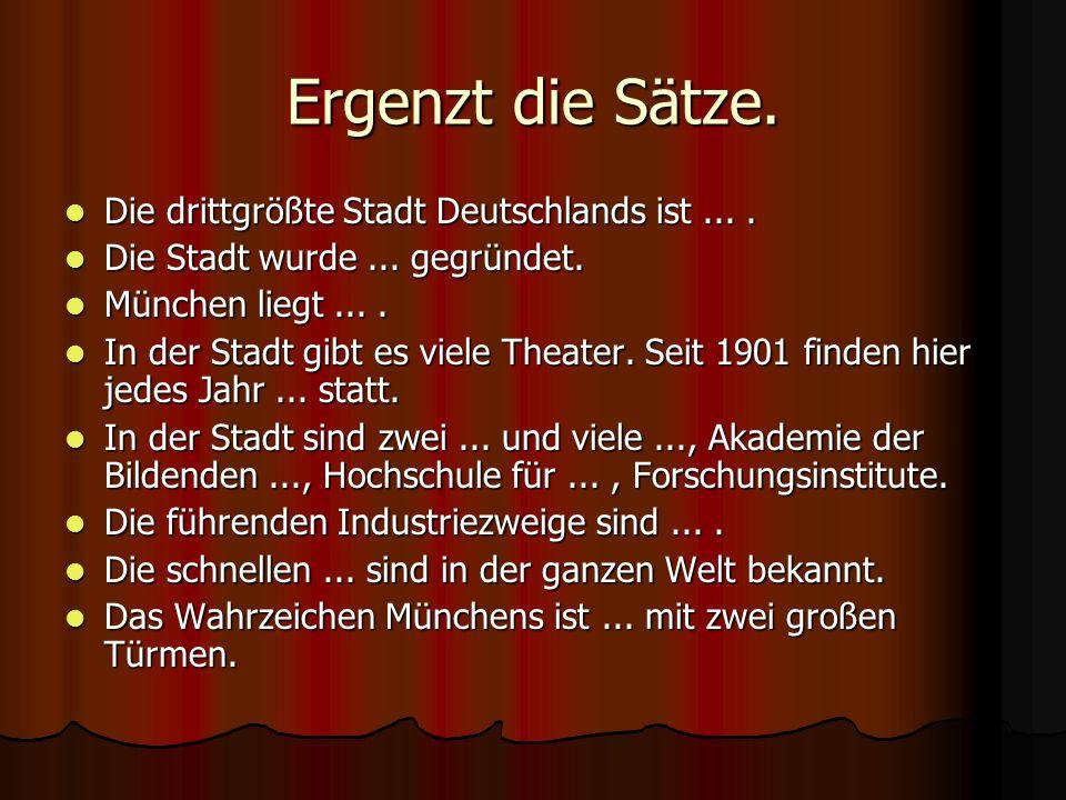 Ergenzt die Sätze. Die drittgrößte Stadt Deutschlands ist.... Die drittgrößte Stadt Deutschlands ist.... Die Stadt wurde... gegründet. Die Stadt wurde