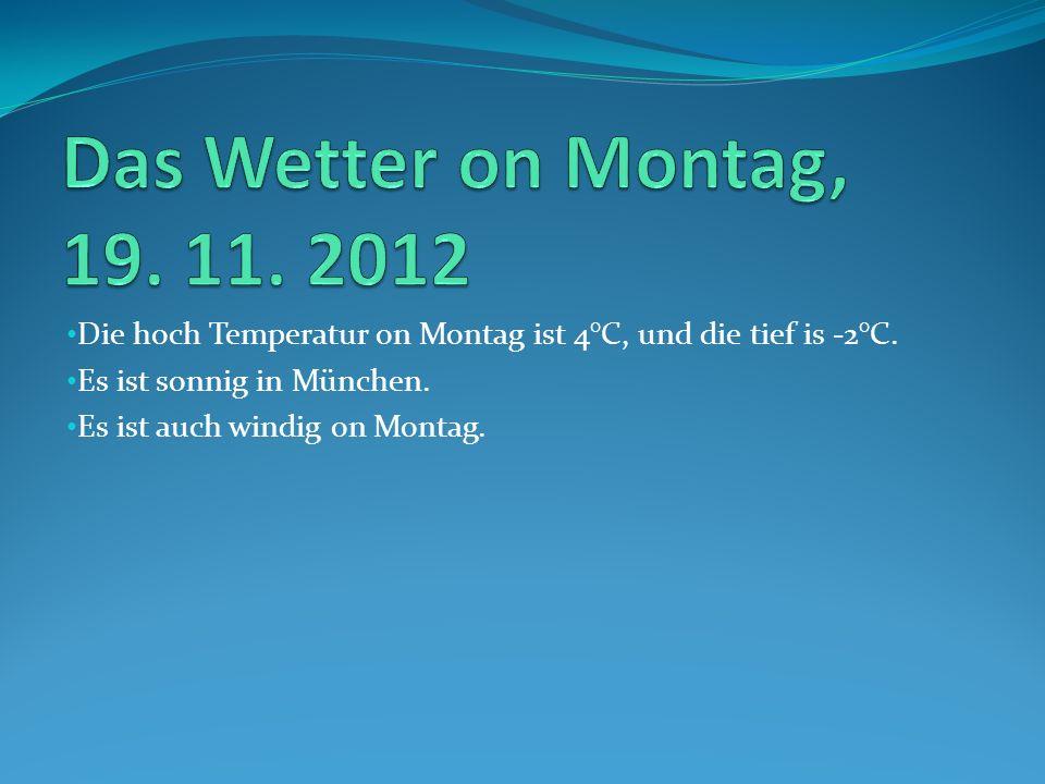 Die hoch Temperatur on Montag ist 4°C, und die tief is -2°C.