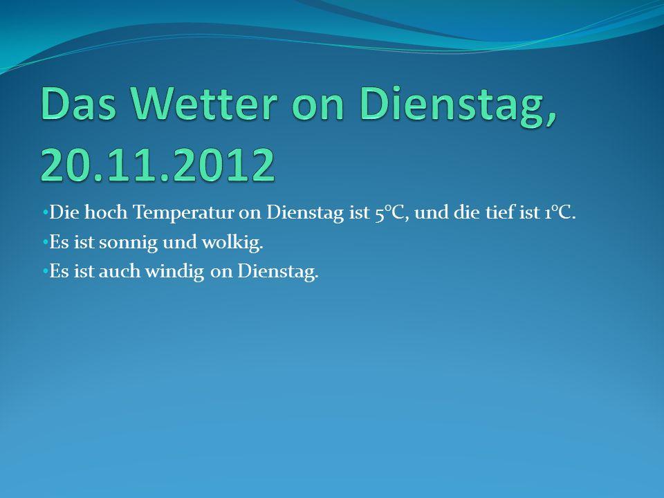 Die hoch Temperatur on Dienstag ist 5°C, und die tief ist 1°C.