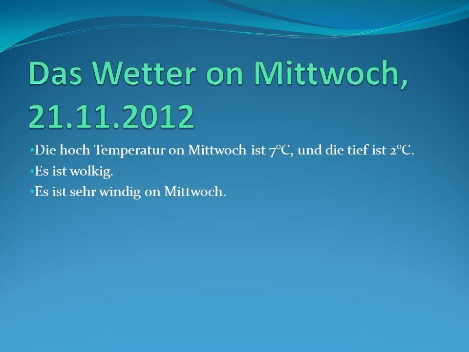 Die hoch Temperatur on Mittwoch ist 7°C, und die tief ist 2°C.