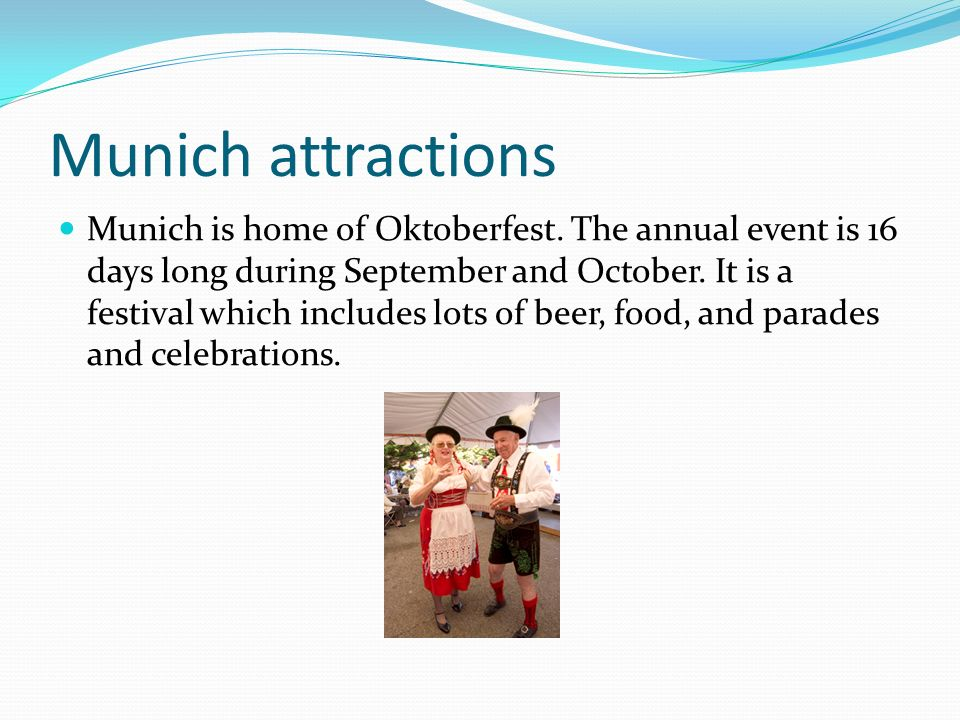 Munich attractions Munich is home of Oktoberfest.