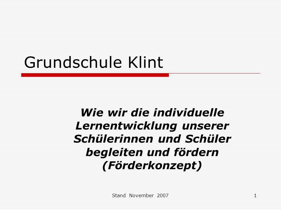 Stand November 20071 Grundschule Klint Wie wir die individuelle Lernentwicklung unserer Schülerinnen und Schüler begleiten und fördern (Förderkonzept)
