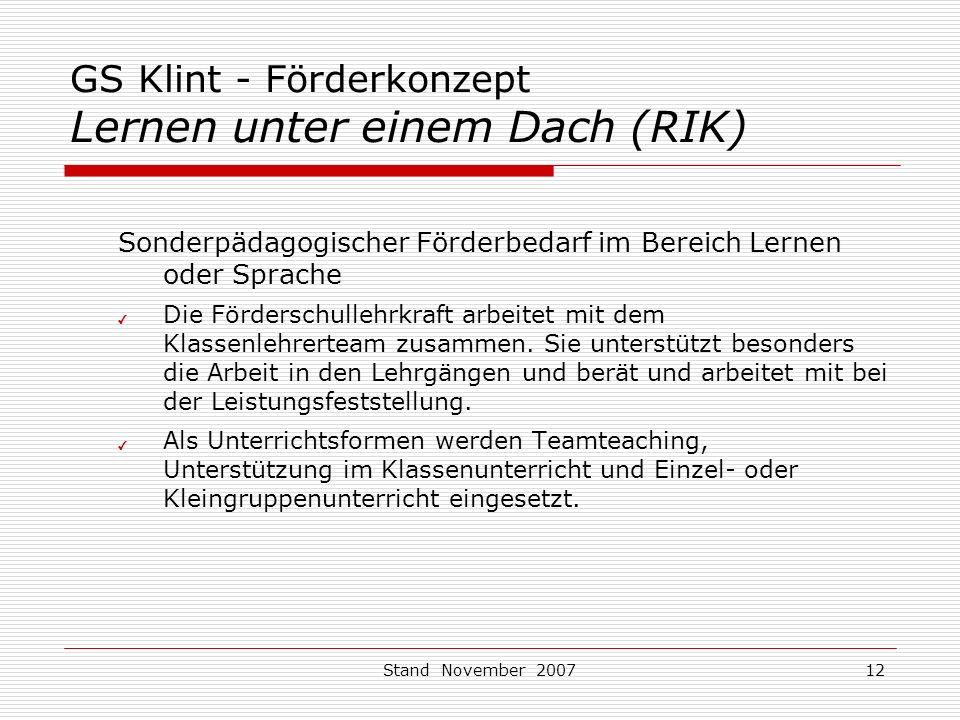 Stand November 200712 GS Klint - Förderkonzept Lernen unter einem Dach (RIK) Sonderpädagogischer Förderbedarf im Bereich Lernen oder Sprache ✔ Die Förderschullehrkraft arbeitet mit dem Klassenlehrerteam zusammen.