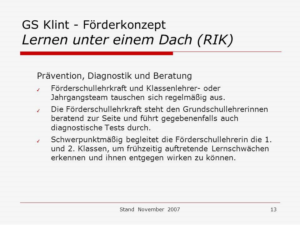 Stand November 200713 GS Klint - Förderkonzept Lernen unter einem Dach (RIK) Prävention, Diagnostik und Beratung ✔ Förderschullehrkraft und Klassenlehrer- oder Jahrgangsteam tauschen sich regelmäßig aus.