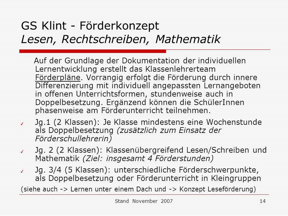 Stand November 200714 GS Klint - Förderkonzept Lesen, Rechtschreiben, Mathematik Auf der Grundlage der Dokumentation der individuellen Lernentwicklung erstellt das Klassenlehrerteam Förderpläne.