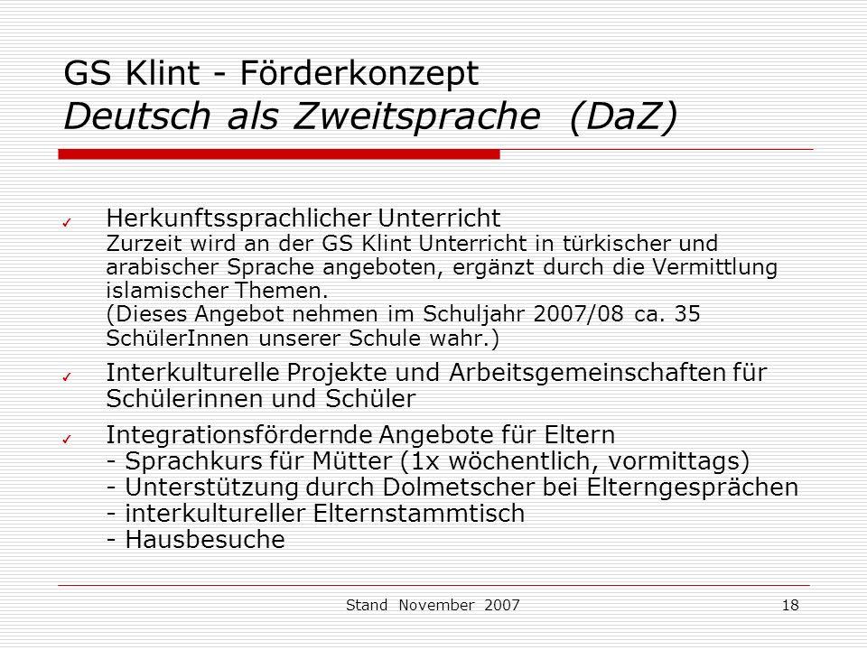 Stand November 200718 GS Klint - Förderkonzept Deutsch als Zweitsprache (DaZ) ✔ Herkunftssprachlicher Unterricht Zurzeit wird an der GS Klint Unterricht in türkischer und arabischer Sprache angeboten, ergänzt durch die Vermittlung islamischer Themen.