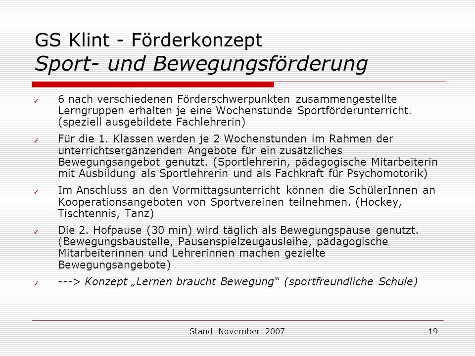 Stand November 200719 GS Klint - Förderkonzept Sport- und Bewegungsförderung ✔ 6 nach verschiedenen Förderschwerpunkten zusammengestellte Lerngruppen erhalten je eine Wochenstunde Sportförderunterricht.