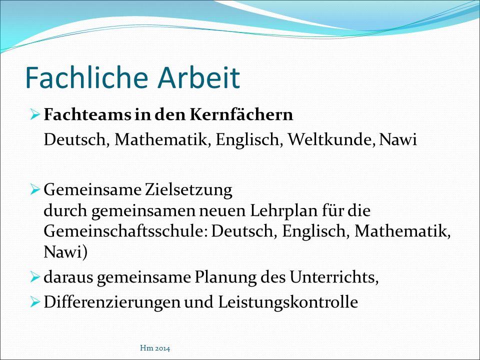 Fachliche Arbeit  Fachteams in den Kernfächern Deutsch, Mathematik, Englisch, Weltkunde, Nawi  Gemeinsame Zielsetzung durch gemeinsamen neuen Lehrpl