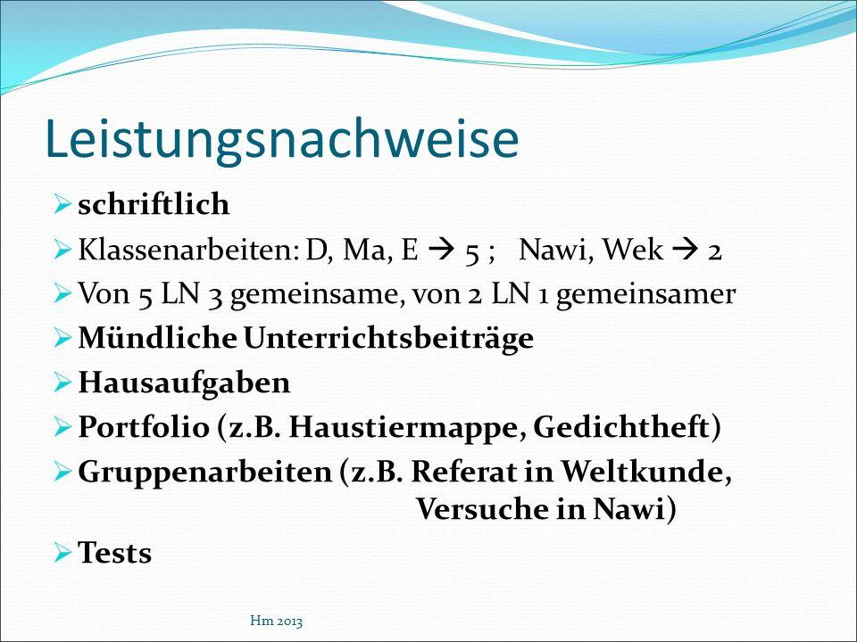 Leistungsnachweise  schriftlich  Klassenarbeiten: D, Ma, E  5 ; Nawi, Wek  2  Von 5 LN 3 gemeinsame, von 2 LN 1 gemeinsamer  Mündliche Unterrich
