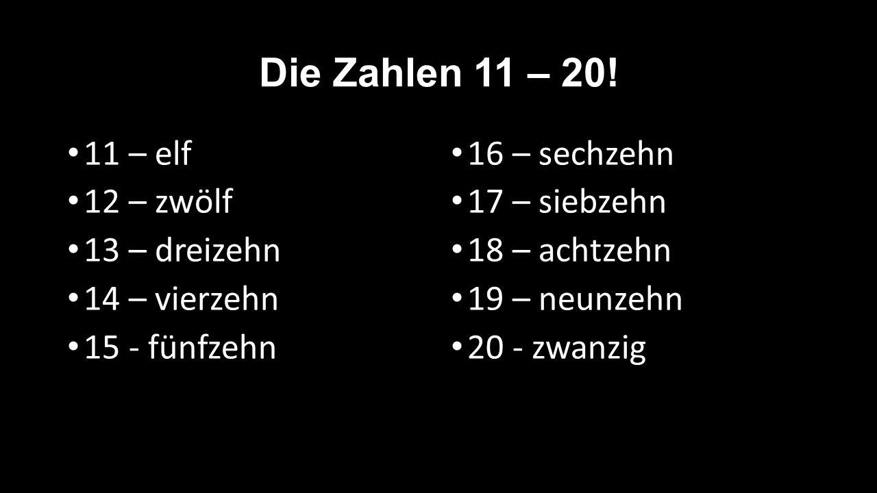 Die Zahlen 11 – 20! 11 – elf 12 – zwölf 13 – dreizehn 14 – vierzehn 15 - fünfzehn 16 – sechzehn 17 – siebzehn 18 – achtzehn 19 – neunzehn 20 - zwanzig
