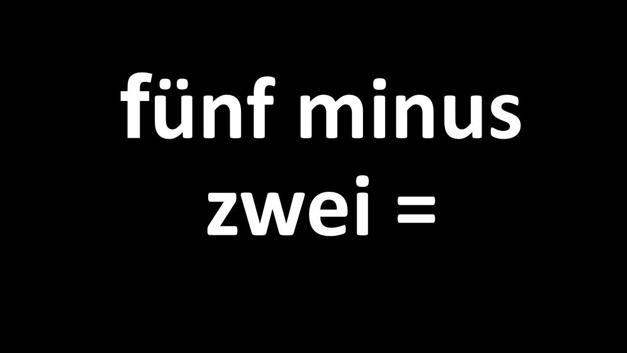 f ünf minus zwei =