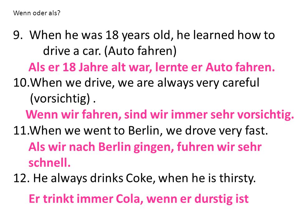 Wenn oder als.9. When he was 18 years old, he learned how to drive a car.