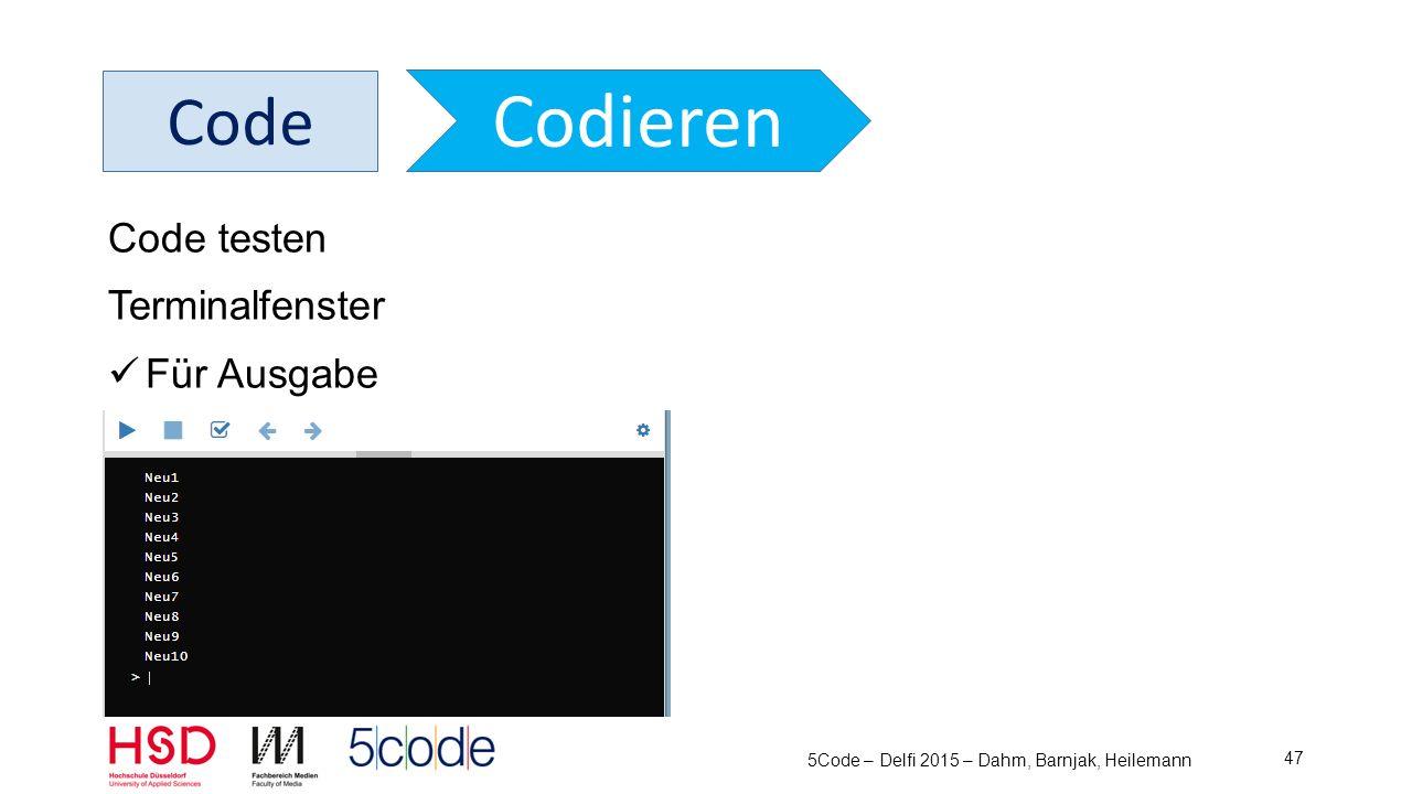 5Code – Delfi 2015 – Dahm, Barnjak, Heilemann 48 Code Codieren Fehlerbehandlung Wichtig, da Fehler unbedingt zum Lernen gehören Möglichst gute Unterstützung durch Darstellung der Fehler -> einfaches Finden Informationen zu jedem Fehler