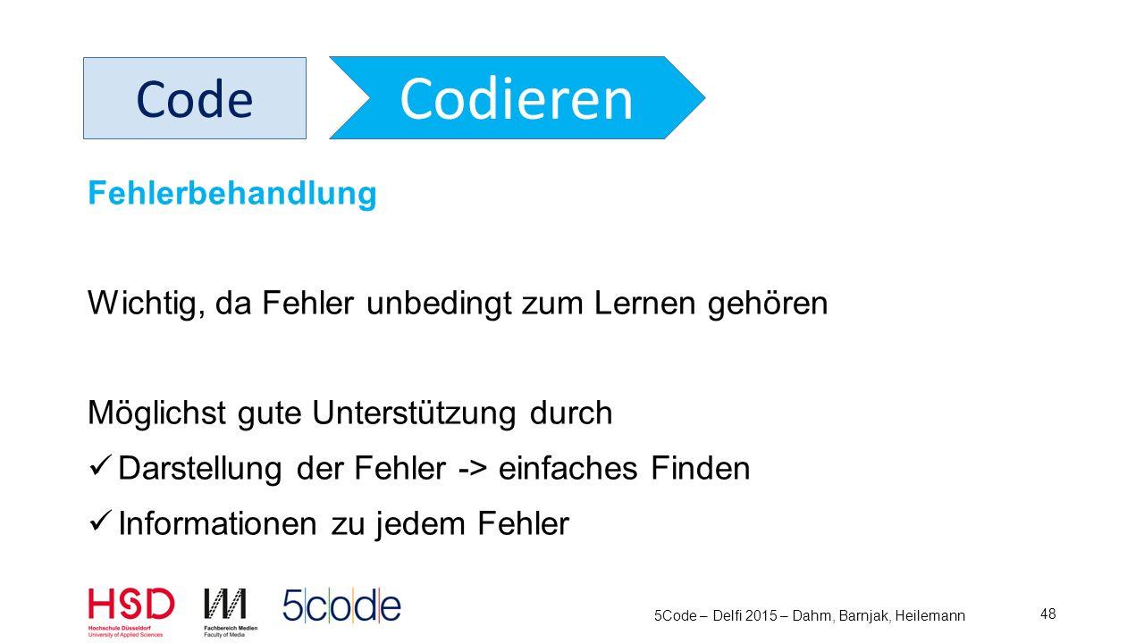 5Code – Delfi 2015 – Dahm, Barnjak, Heilemann 49 Code Codieren Fehlerbehandlung Anzeige im Terminalfenster Marker in der Zeile Tooltip in der Zeile Roter Titel des Code-Tabs Mit durch Fehler laufen