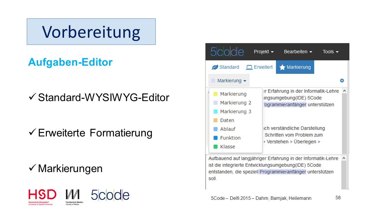 Notizen können der Aufgabe beigefügt werden Als Hinweise Als Beispiele Als Tutorial Der Aufgabentext bleibt kompakt 5Code – Delfi 2015 – Dahm, Barnjak, Heilemann 59 Vorbereitung