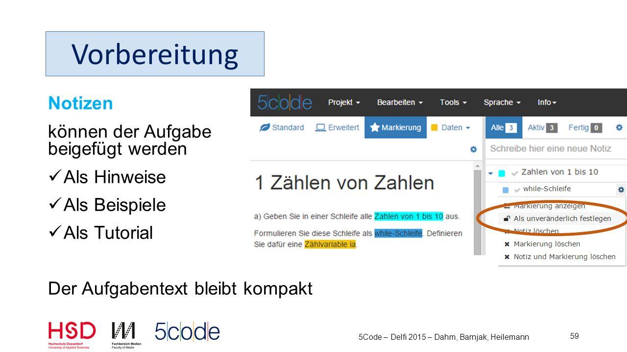 Code kann der Aufgabe beigefügt werden Als Hinweis Als Beispiel Als Tutorial Der Aufgabentext bleibt kompakt 5Code – Delfi 2015 – Dahm, Barnjak, Heilemann 60 Vorbereitung