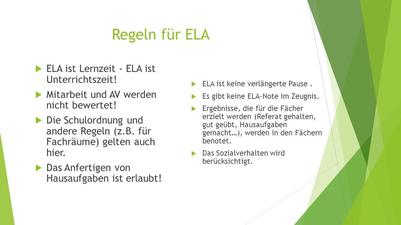 Regeln für ELA  ELA ist keine verlängerte Pause.  Es gibt keine ELA-Note im Zeugnis.  Ergebnisse, die für die Fächer erzielt werden (Referat gehalt