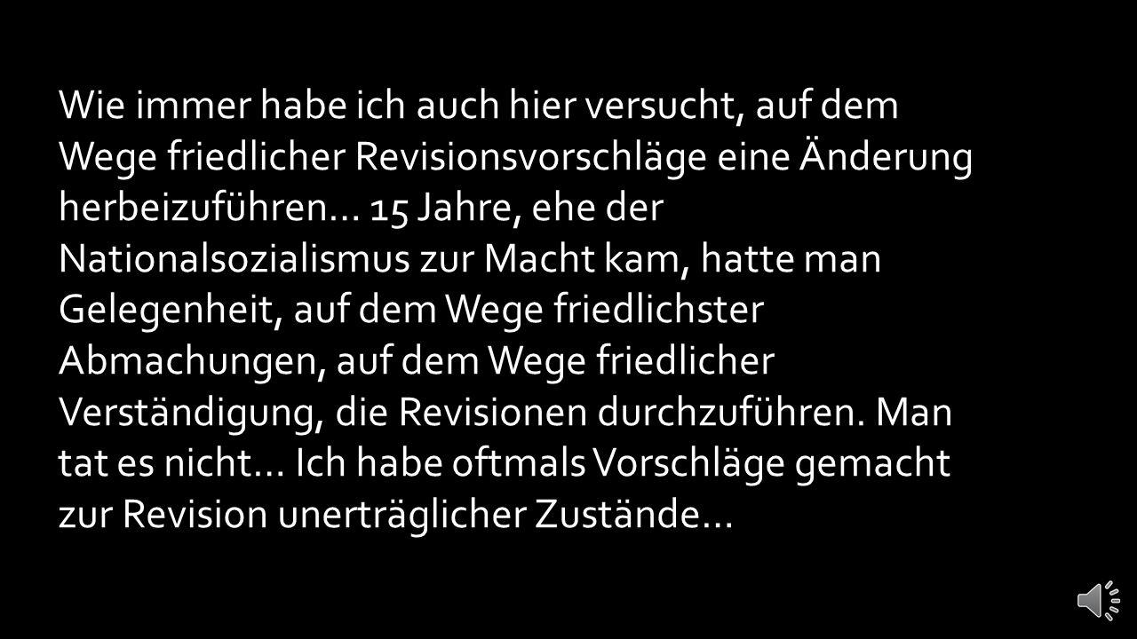Abgeordnete! Männer des deutschen Reichstags! … es gibt ein Problem das in seiner Ausartung und Entartung für uns unerträglich geworden war. Danzig wa