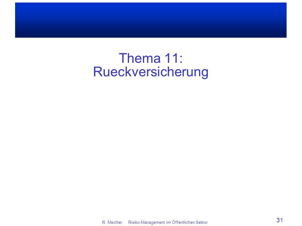 Thema 11: Rueckversicherung R. Mechler Risiko-Management im Öffentlichen Sektor 31