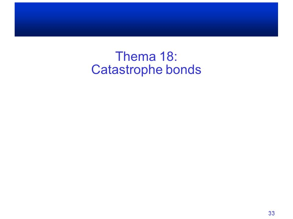 Thema 18: Catastrophe bonds 33