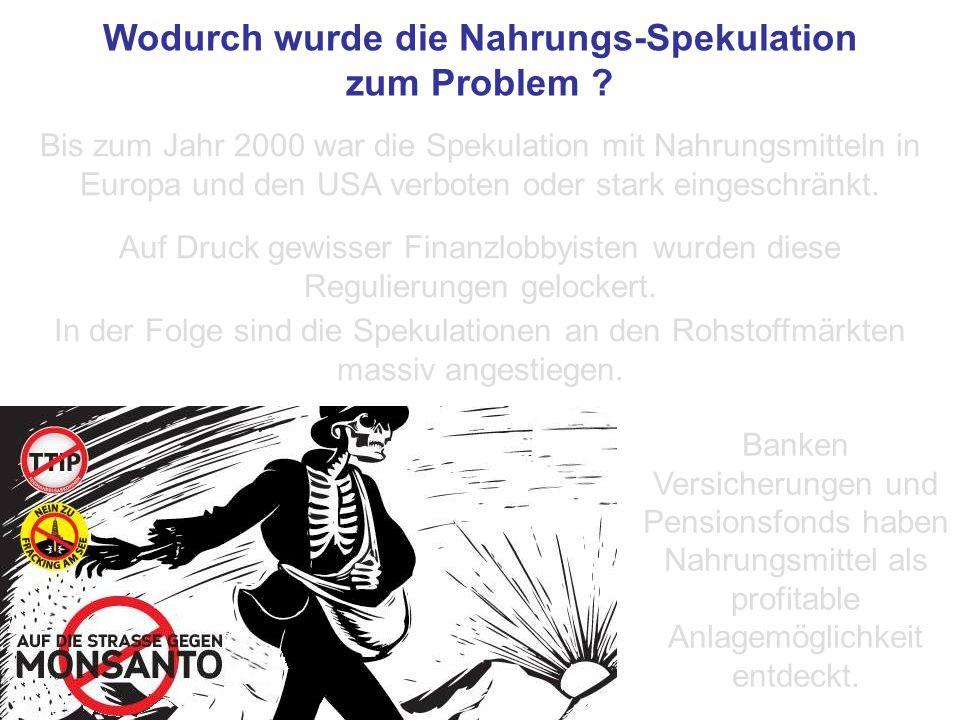Bis zum Jahr 2000 war die Spekulation mit Nahrungsmitteln in Europa und den USA verboten oder stark eingeschränkt.