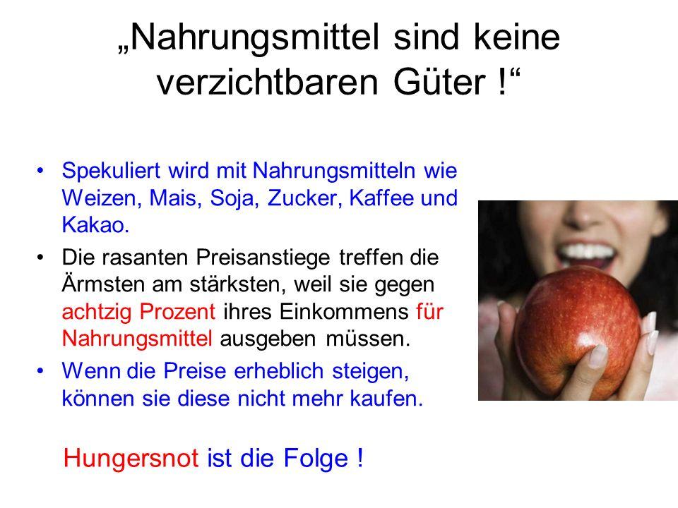 """""""Nahrungsmittel sind keine verzichtbaren Güter ! Spekuliert wird mit Nahrungsmitteln wie Weizen, Mais, Soja, Zucker, Kaffee und Kakao."""