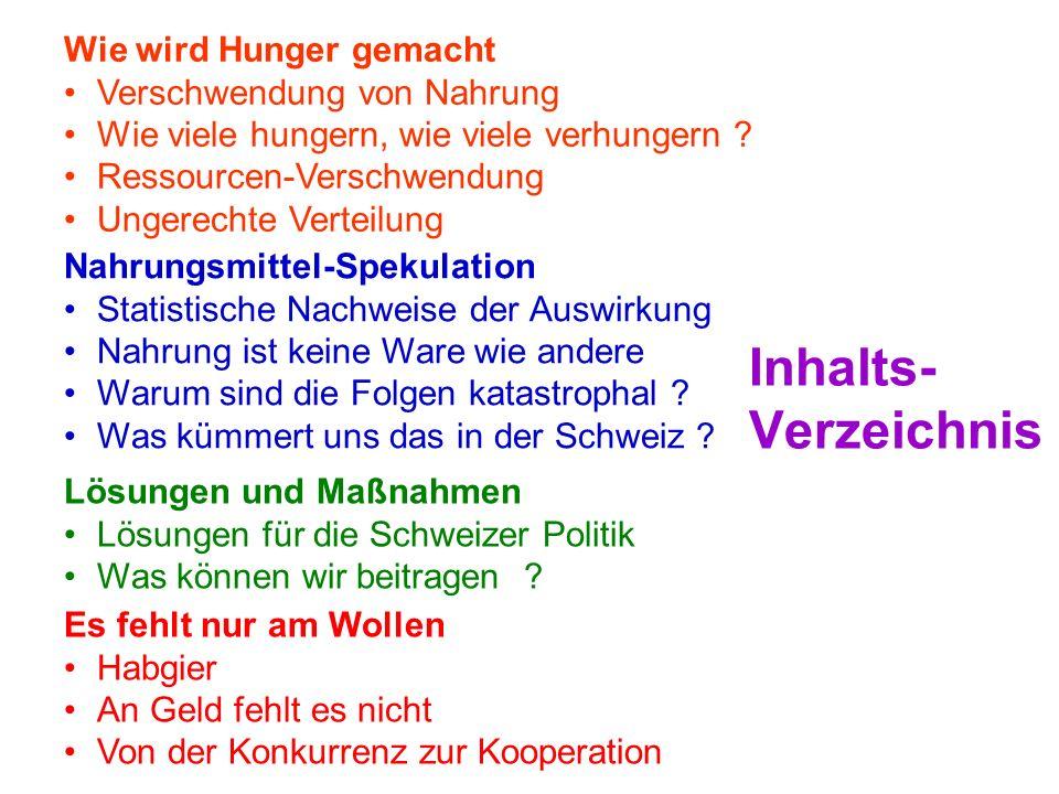 Inhalts- Verzeichnis Wie wird Hunger gemacht Verschwendung von Nahrung Wie viele hungern, wie viele verhungern .