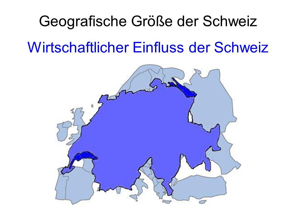 Geografische Größe der Schweiz Wirtschaftlicher Einfluss der Schweiz