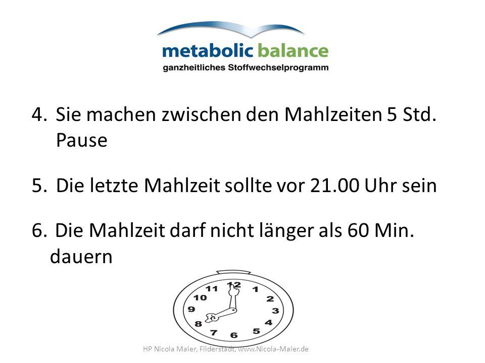 4.Sie machen zwischen den Mahlzeiten 5 Std. Pause 5.Die letzte Mahlzeit sollte vor 21.00 Uhr sein 6. Die Mahlzeit darf nicht länger als 60 Min. dauern