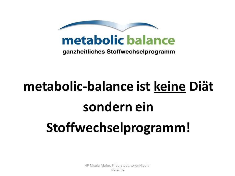 metabolic-balance ist keine Diät sondern ein Stoffwechselprogramm! HP Nicola Maier, Filderstadt, www.Nicola- Maier.de
