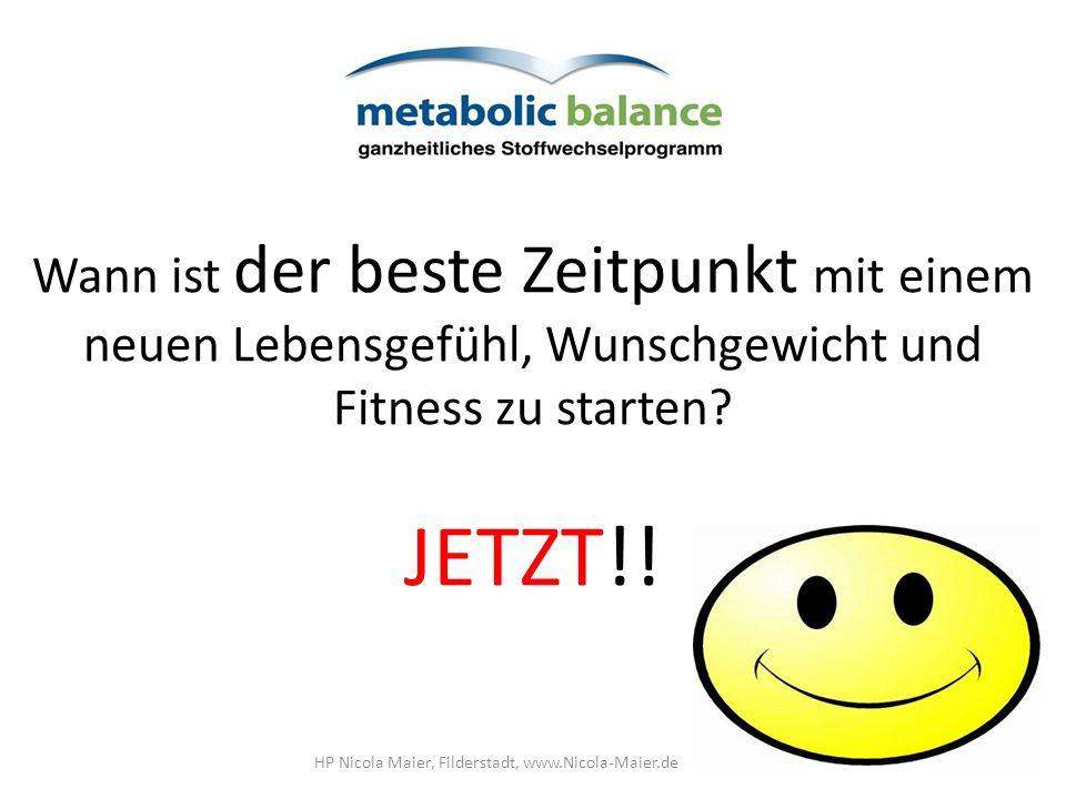 Wann ist der beste Zeitpunkt mit einem neuen Lebensgefühl, Wunschgewicht und Fitness zu starten? JETZT!! HP Nicola Maier, Filderstadt, www.Nicola-Maie
