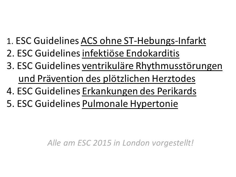1.ESC Guidelines ACS ohne ST-Hebungs-Infarkt 2. ESC Guidelines infektiöse Endokarditis 3.