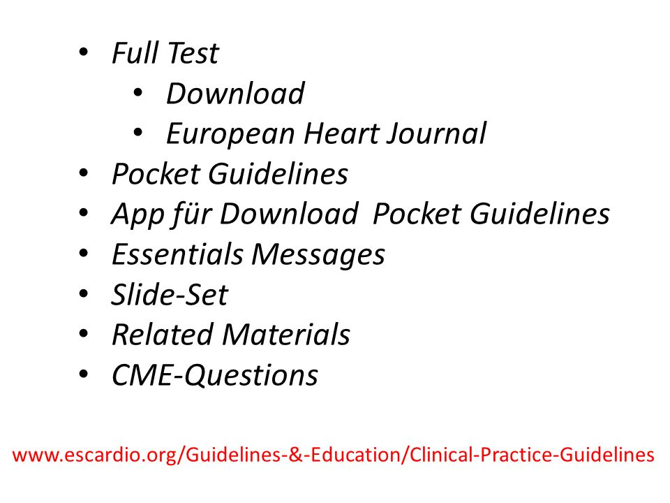 Full Test Download European Heart Journal Pocket Guidelines App für Download Pocket Guidelines Essentials Messages Slide-Set Related Materials CME-Questions www.escardio.org/Guidelines-&-Education/Clinical-Practice-Guidelines