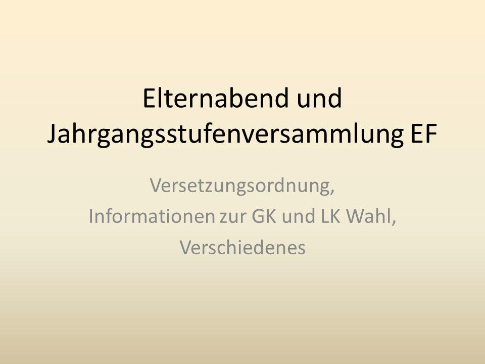 Elternabend und Jahrgangsstufenversammlung EF Versetzungsordnung, Informationen zur GK und LK Wahl, Verschiedenes