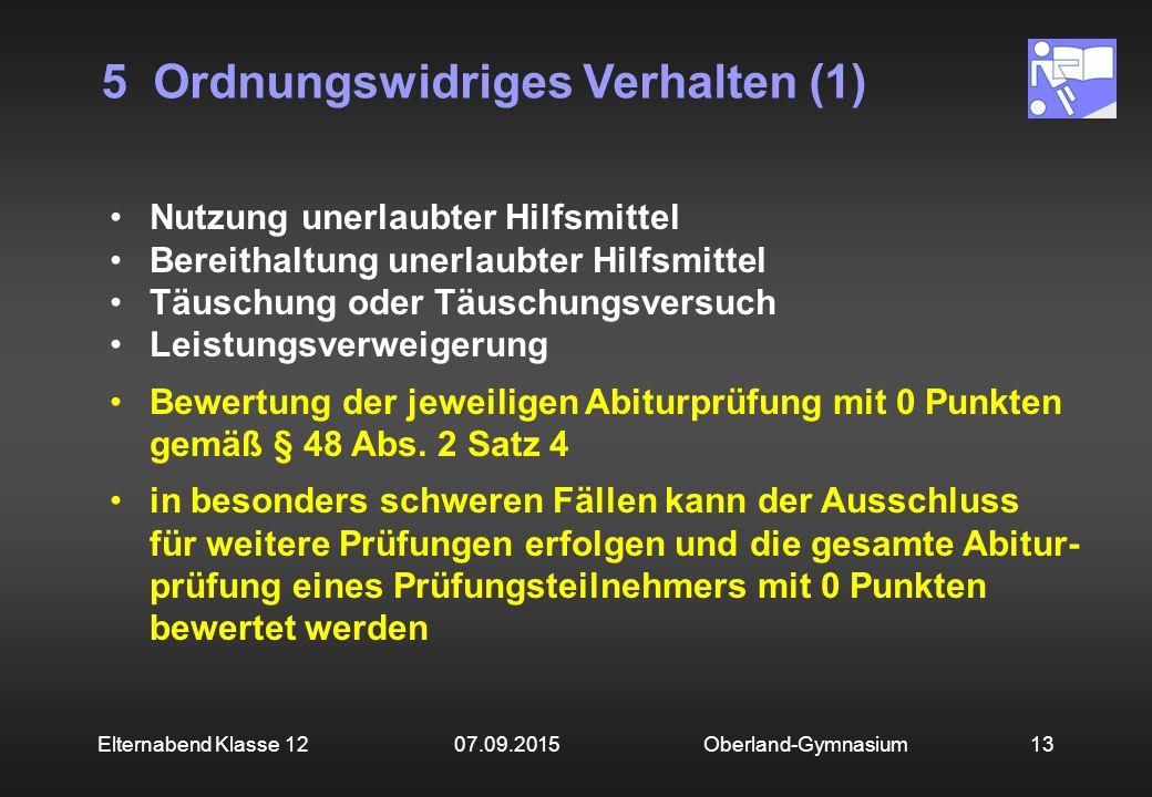 5 Ordnungswidriges Verhalten (1) Oberland-Gymnasium13Elternabend Klasse 12 07.09.2015 Nutzung unerlaubter Hilfsmittel Bereithaltung unerlaubter Hilfsm