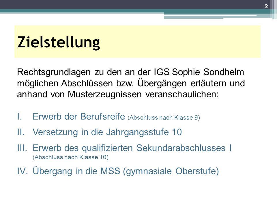 Zielstellung 2 Rechtsgrundlagen zu den an der IGS Sophie Sondhelm möglichen Abschlüssen bzw. Übergängen erläutern und anhand von Musterzeugnissen vera