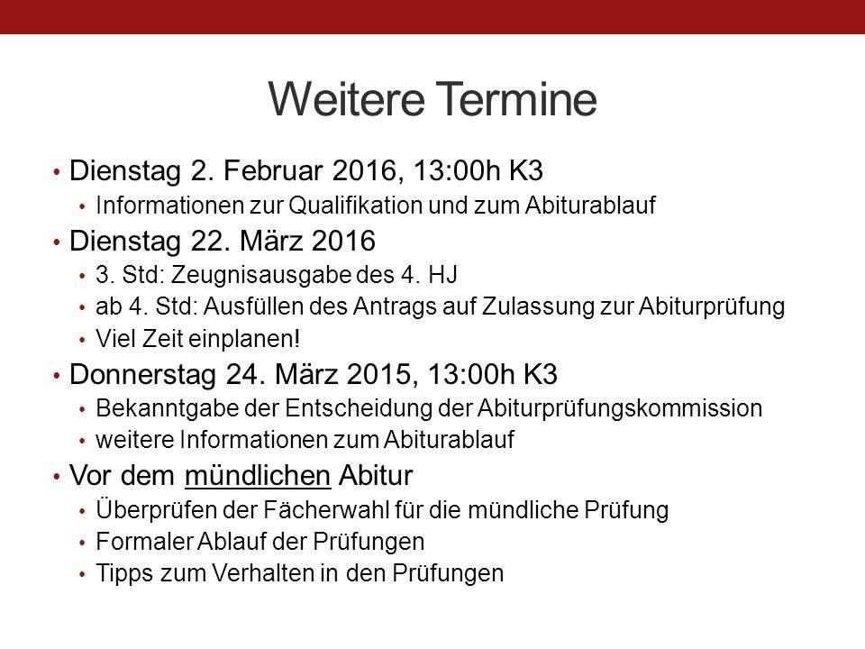 Weitere Termine Dienstag 2. Februar 2016, 13:00h K3 Informationen zur Qualifikation und zum Abiturablauf Dienstag 22. März 2016 3. Std: Zeugnisausgabe