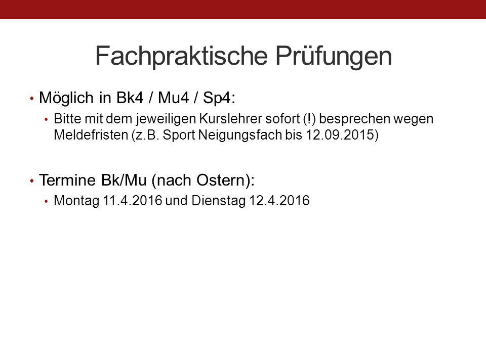 Fachpraktische Prüfungen Möglich in Bk4 / Mu4 / Sp4: Bitte mit dem jeweiligen Kurslehrer sofort (!) besprechen wegen Meldefristen (z.B. Sport Neigungs