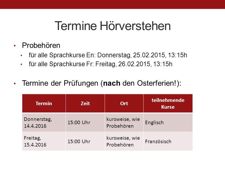 Termine Hörverstehen Probehören für alle Sprachkurse En: Donnerstag, 25.02.2015, 13:15h für alle Sprachkurse Fr: Freitag, 26.02.2015, 13:15h Termine d
