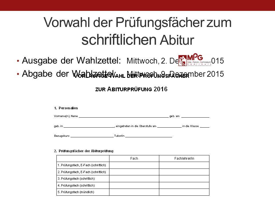 Vorwahl der Prüfungsfächer zum schriftlichen Abitur Ausgabe der Wahlzettel: Mittwoch, 2. Dezember 2015 Abgabe der Wahlzettel: Mittwoch, 9. Dezember 20