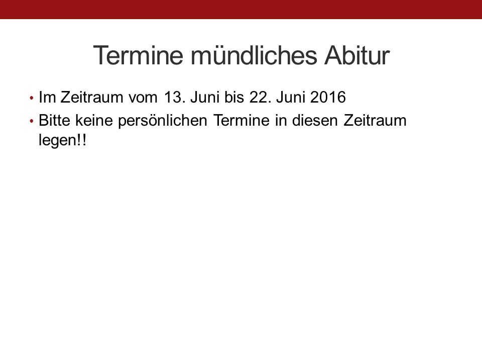 Termine mündliches Abitur Im Zeitraum vom 13.Juni bis 22.