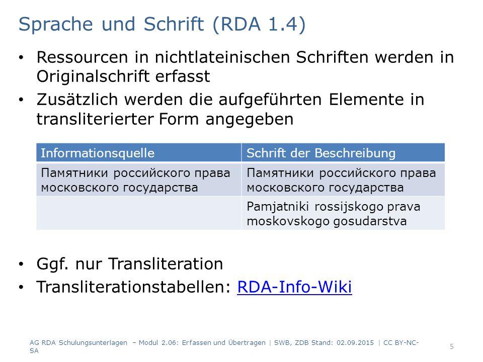 Fehlende Bestandteile werden in der Sprache der anderen Bestandteile des Elements ergänzt Überblick: Fehlende Bestandteile im Haupttitel (4000): Sprachkenntnisse vorhanden  ergänzen; nicht vorhanden: auf Deutsch ergänzen Fehlende Bestandteile in 4030, 4034 und 4045: Ergänzung in Sprache des Landes oder auf Deutsch Alle weiteren Elemente: Ergänzung in der Sprache des Haupttitels (sofern Sprachkenntnisse vorhanden); ansonsten auf Deutsch 6 Sprache und Schrift (RDA 1.4) AG RDA Schulungsunterlagen – Modul 2.06: Erfassen und Übertragen   SWB, ZDB Stand: 02.09.2015   CC BY-NC- SA Haupttitel englischErfassung Haupttitel I ♥ a pianoI [love] a piano