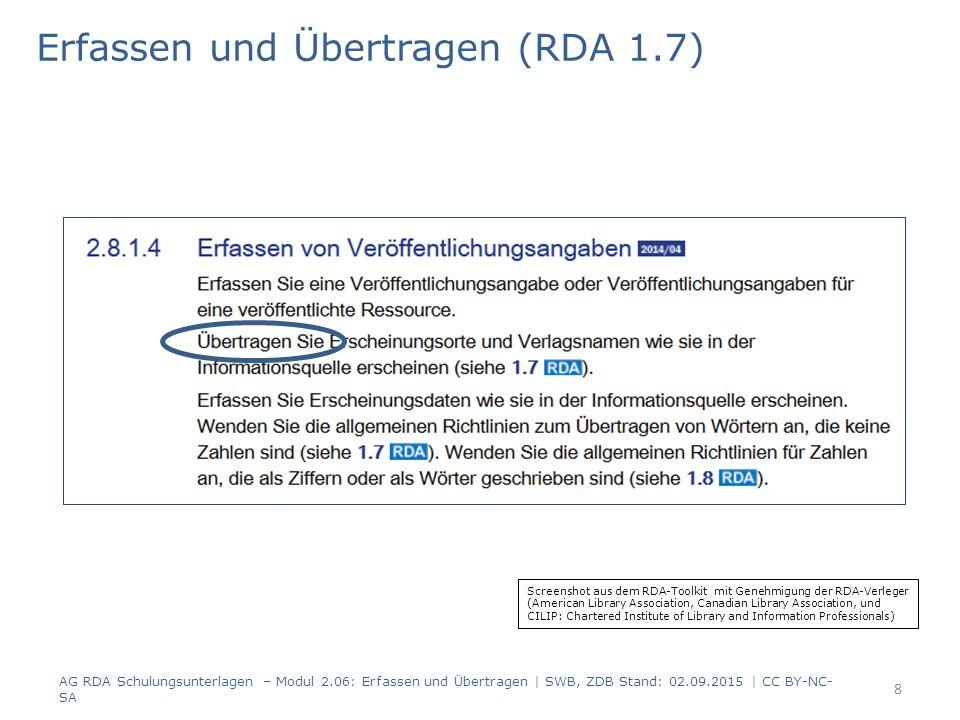 Anmerkungen (RDA 1.10, RDA 1.4) Anmerkungen werden in Deutsch erfasst Das Element beginnt mit einem Großbuchstaben Es enthält: Namen, Titel oder Zitate – in der Sprache der Informationsquelle Beispiel für ein Zitat: 4201 Published for the Royal Institute of Public Administration Anmerkungsfelder in der ZDB: 4201; 4203; 4216; 4225 AG RDA Schulungsunterlagen – Modul 2.06: Erfassen und Übertragen   SWB, ZDB Stand: 02.09.2015   CC BY-NC- SA 29