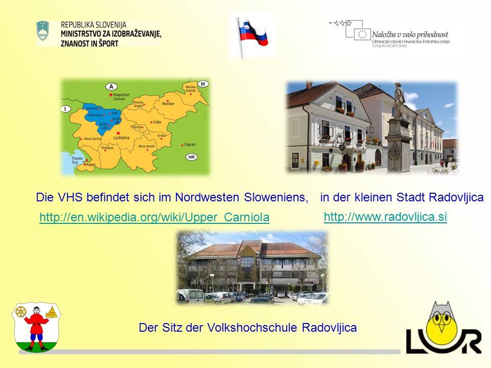 Die VHS befindet sich im Nordwesten Sloweniens,in der kleinen Stadt Radovljica Der Sitz der Volkshochschule Radovljica http://en.wikipedia.org/wiki/Upper_Carniola http://www.radovljica.si
