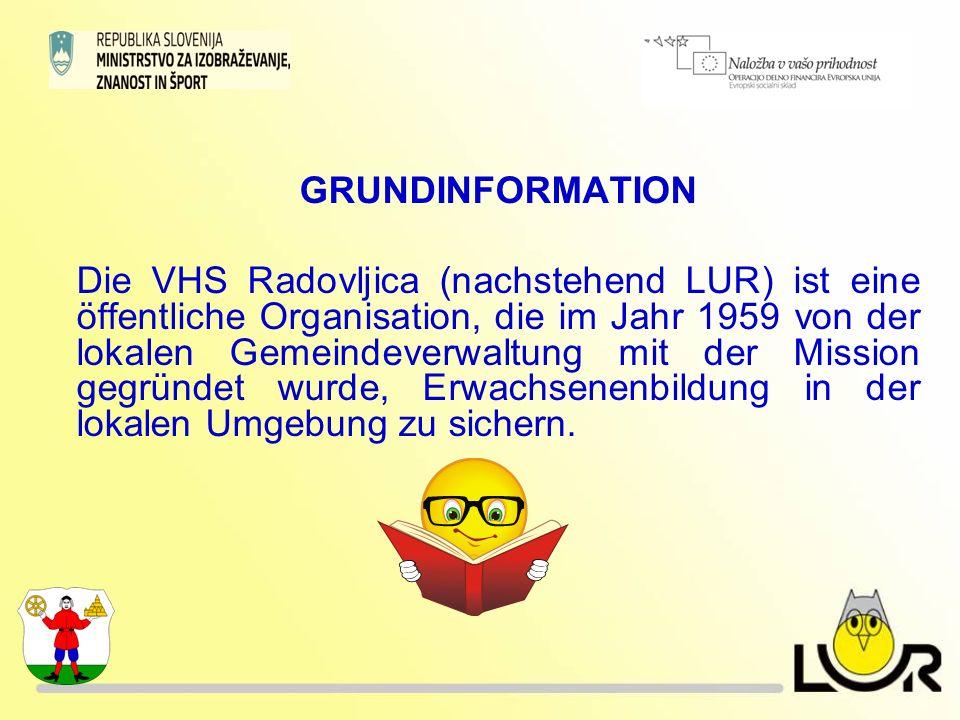GRUNDINFORMATION Die VHS Radovljica (nachstehend LUR) ist eine öffentliche Organisation, die im Jahr 1959 von der lokalen Gemeindeverwaltung mit der M